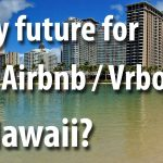 What's VRBO/AirBNB future in Hawaii?