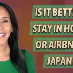 Is it better to stay in hotels or Airbnb in Japan?